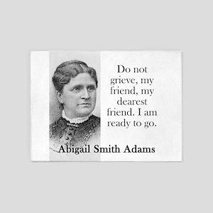 Do Not Grieve My Friend - Abigail Adams 5'x7'Area