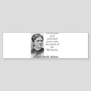 Do Not Put Such Unlimited Power - Abigail Adams Bu