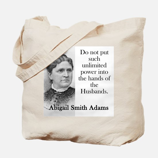 Do Not Put Such Unlimited Power - Abigail Adams To