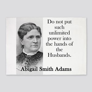 Do Not Put Such Unlimited Power - Abigail Adams 5'