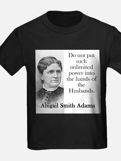 Do Not Put Such Unlimited Power - Abigail Adams T-