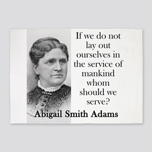 If We Do Not Lay Out Ourselves - Abigail Adams 5'x