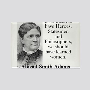If We Mean To Have Heroes - Abigail Adams Magnets