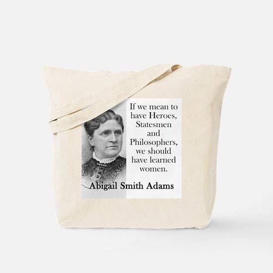 If We Mean To Have Heroes - Abigail Adams Tote Bag