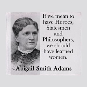 If We Mean To Have Heroes - Abigail Adams Throw Bl