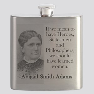 If We Mean To Have Heroes - Abigail Adams Flask
