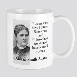 If We Mean To Have Heroes - Abigail Adams Mugs