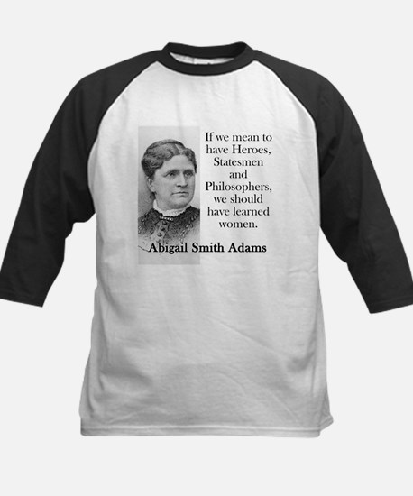 If We Mean To Have Heroes - Abigail Adams Baseball