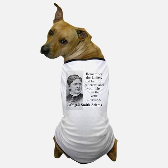 Remember The Ladies - Abigail Adams Dog T-Shirt
