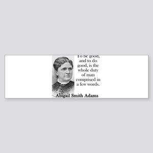 To Be Good And To Do Good - Abigail Adams Bumper S