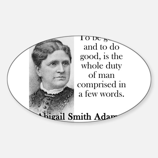 To Be Good And To Do Good - Abigail Adams Decal