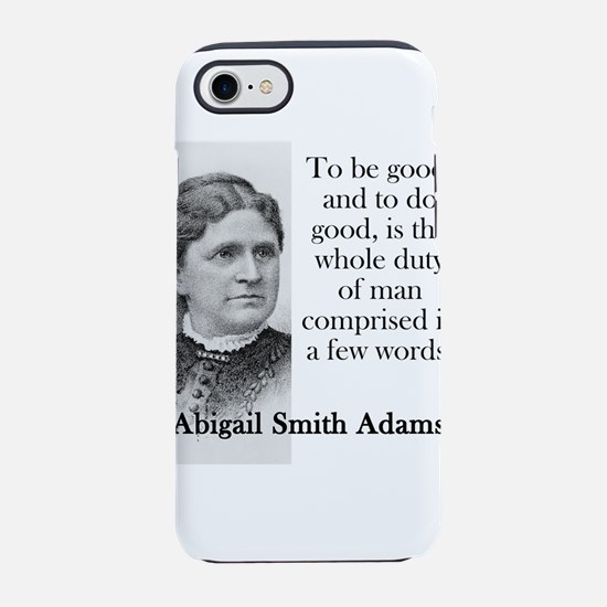 To Be Good And To Do Good - Abigail Adams iPhone 7