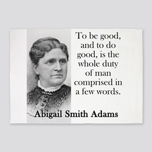 To Be Good And To Do Good - Abigail Adams 5'x7'Are