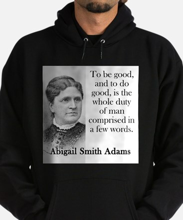 To Be Good And To Do Good - Abigail Adams Sweatshi