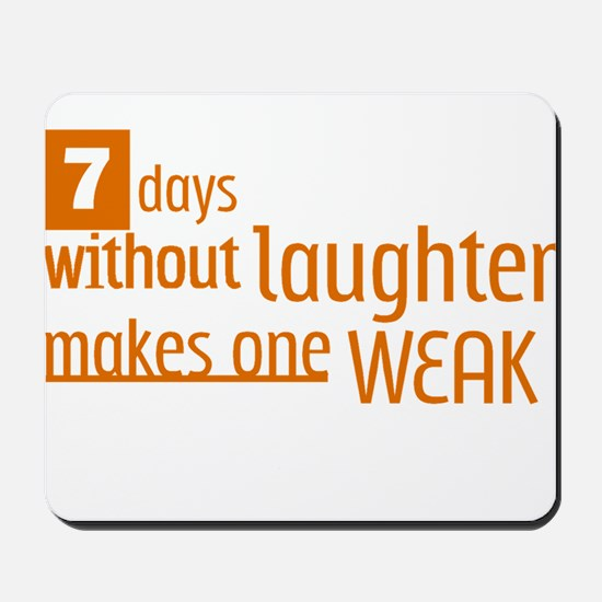 7 days without laughter makes one weak Mousepad
