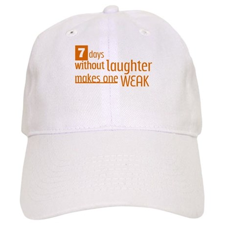 7 days without laughter makes one weak Cap - Unique Baseball Hat