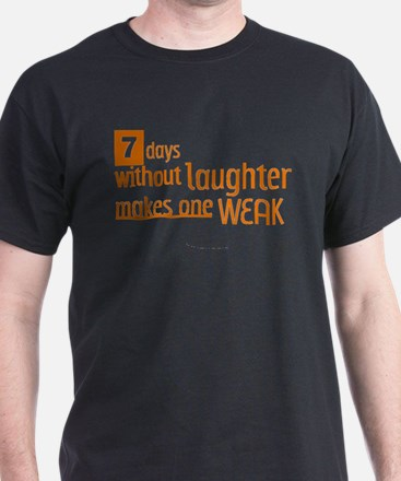 7 days without laughter makes one weak T-Shirt