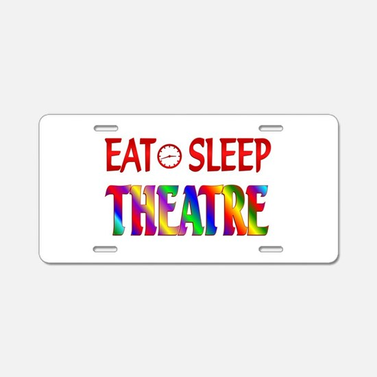 Eat Sleep Theatre Aluminum License Plate