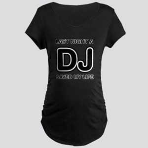 Last Night A DJ Saved My Life Maternity Dark T-Shi