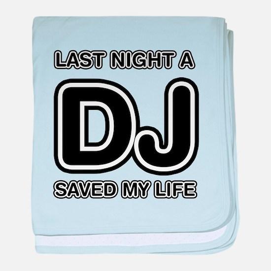Last Night A DJ Saved My Life baby blanket