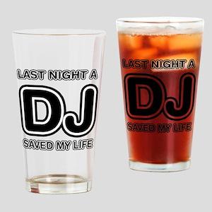 Last Night A DJ Saved My Life Drinking Glass