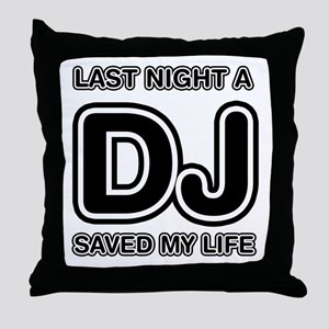 Last Night A DJ Saved My Life Throw Pillow