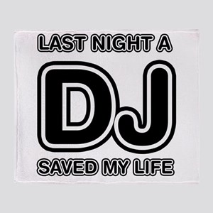 Last Night A DJ Saved My Life Throw Blanket