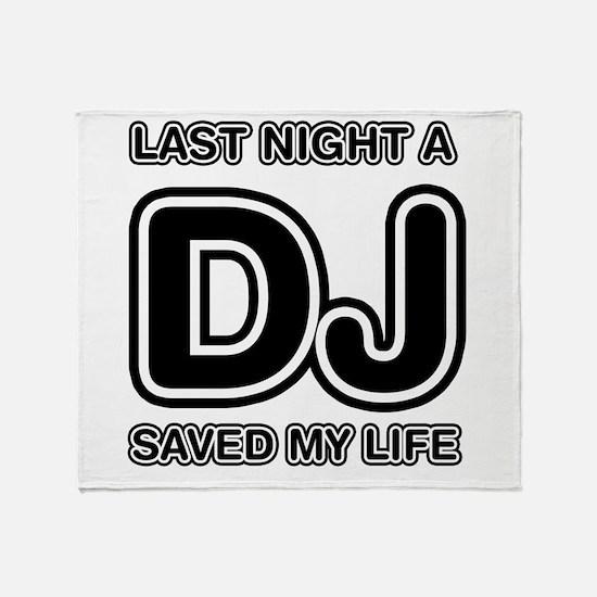 Last Night A DJ Saved My Life Throw Blanket