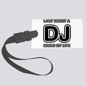 Last Night A DJ Saved My Life Large Luggage Tag