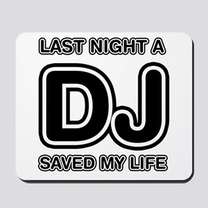 Last Night A DJ Saved My Life Mousepad