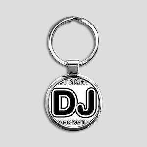 Last Night A DJ Saved My Life Round Keychain