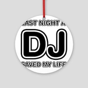 Last Night A DJ Saved My Life Ornament (Round)