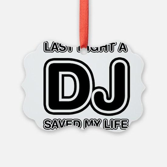 Last Night A DJ Saved My Life Ornament