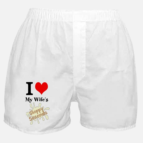 I Love My Wife's Sloppy Seconds Boxer Shorts