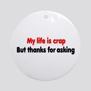 My life is crap Ornament (Round)