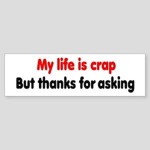My life is crap Bumper Sticker