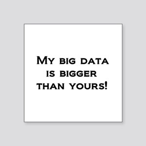 My big data is bigger than yours! Square Sticker 3