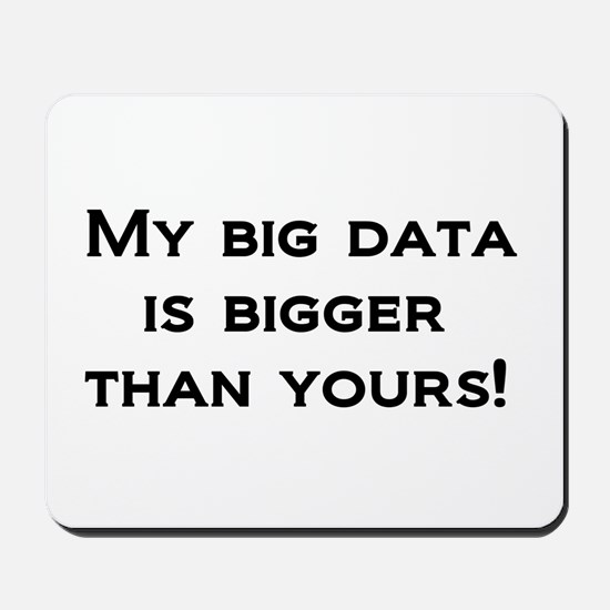 My big data is bigger than yours! Mousepad