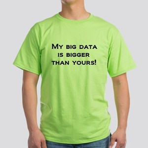 My big data is bigger than yours! Green T-Shirt