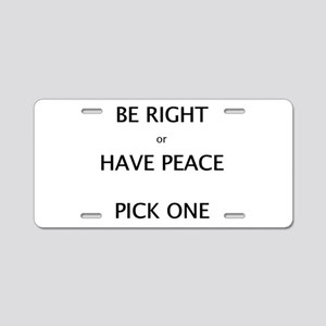 Be Right or Have Peace Pick One Aluminum License P