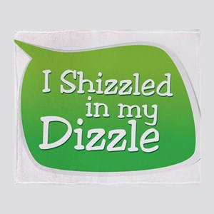 I Shizzled in my Dizzle Throw Blanket