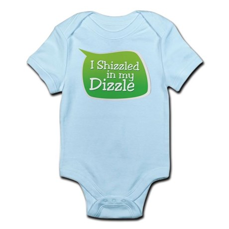 I Shizzled in my Dizzle Infant Bodysuit