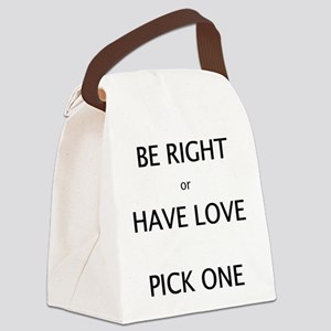 Be Right or Have Love Pick One Canvas Lunch Bag