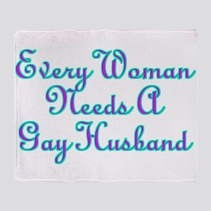 Every Woman Needs A Gay Husband Throw Blanket