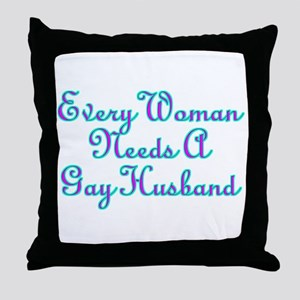 Every Woman Needs A Gay Husband Throw Pillow