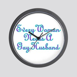 Every Woman Needs A Gay Husband Wall Clock