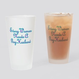 Every Woman Needs A Gay Husband Drinking Glass