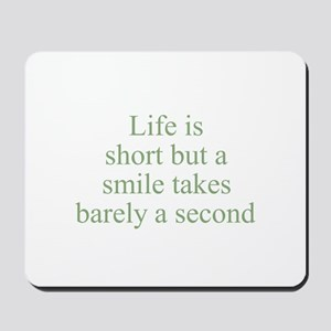 Life is short but a smile tak Mousepad