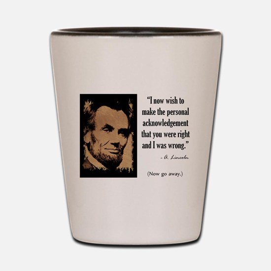 You Were Right and I Was Wrong Shot Glass