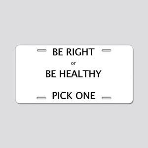 Be Right or Be Healthy Pick One Aluminum License P